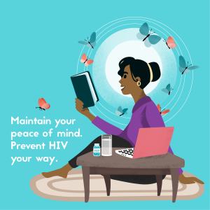Maintain your peace of mind. Take control of your body and sexual health by preventing #HIV your way.